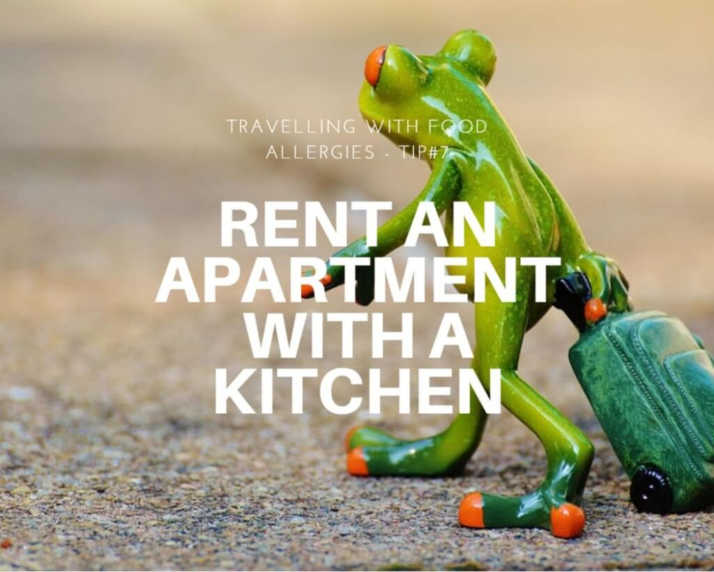 Ten Tips on Travelling with Food Allergies - Tip - Rent an Apartment with a Kitchen | find more tips at accidentallycrunchy.com